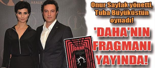Onur Saylak yönetti, Tuba Büyüküstün oynadı! 'DAHA'nın fragmanı yayında!
