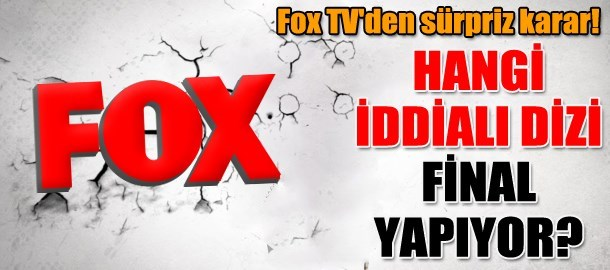 Fox TV'den sürpriz karar! Hangi iddialı dizi final yapıyor?