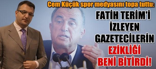 Cem Küçük spor medyasını topa tuttu: Fatih Terim'i izleyen gazetecilerin ezikliği beni bitirdi!