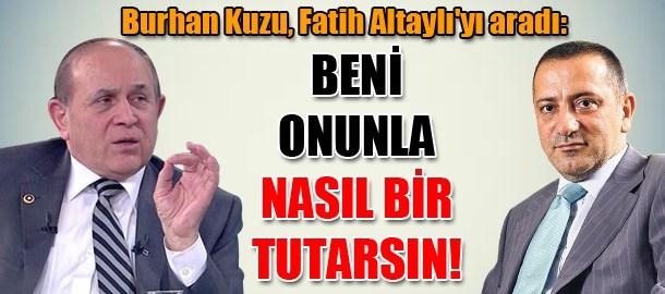 Burhan Kuzu, Fatih Altaylı'yı aradı: Beni onunla nasıl bir tutarsın!