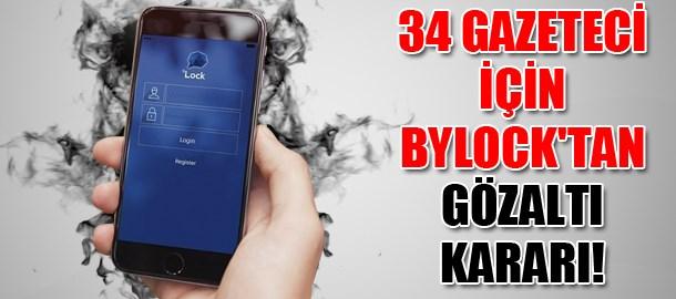 34 gazeteci için Bylock'tan gözaltı kararı!
