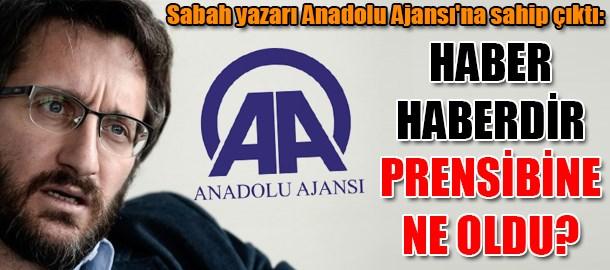 Sabah yazarı Anadolu Ajansı'na sahip çıktı: Haber haberdir prensibine ne oldu?