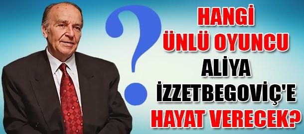 Hangi ünlü oyuncu Aliya İzzetbegoviç'e hayat verecek?