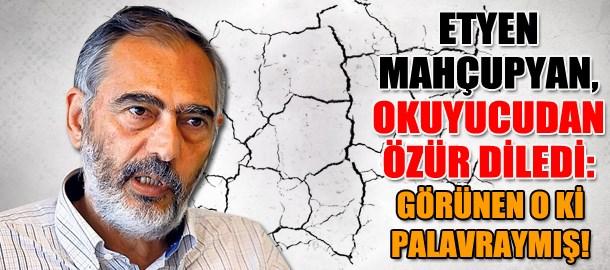 Etyen Mahçupyan, okuyucudan özür diledi: Görünen o ki palavraymış!