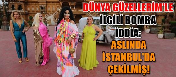Dünya Güzellerim'le ilgili bomba iddia: Aslında İstanbul'da çekilmiş!