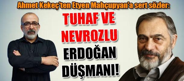 Ahmet Kekeç'ten Etyen Mahçupyan'a sert sözler: Tuhaf ve nevrozlu Erdoğan düşmanı!