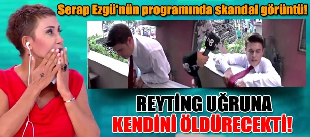 Serap Ezgü'nün programında skandal görüntü! Reyting uğruna kendini öldürecekti!
