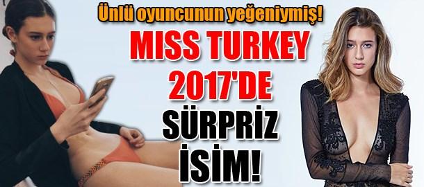 Ünlü oyuncunun yeğeniymiş! Miss Turkey 2017'de sürpriz isim!