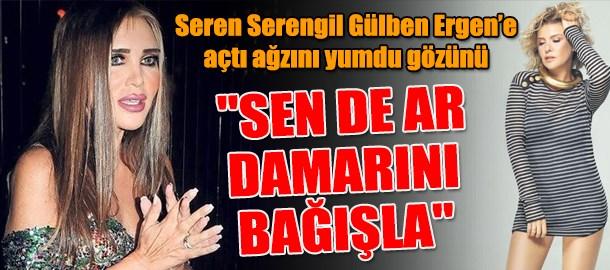 Seren Serengil Gülben Ergen'e açtı ağzını yumdu gözünü: