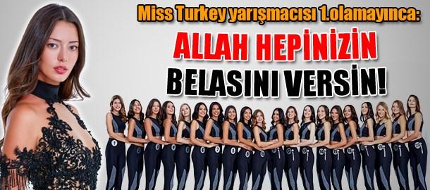 Miss Turkey yarışmacısı 1.olamayınca: Allah hepinizin belasını versin!