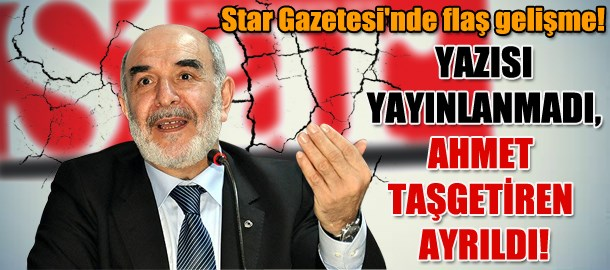 Star Gazetesi'nde flaş gelişme! Yazısı yayınlanmadı, Ahmet Taşgetiren ayrıldı!
