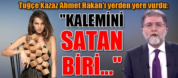 Tuğçe Kazaz Ahmet Hakan'ı yerden yere vurdu:
