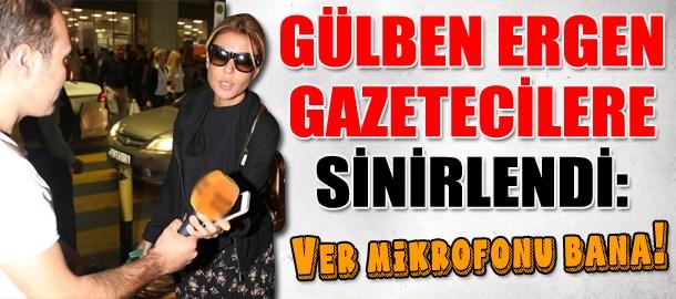 Gülben Ergen gazetecilere sinirlendi: Ver mikrofonu bana!
