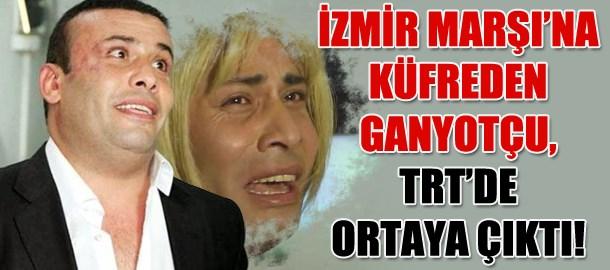İzmir Marşı'na küfreden Ganyotçu, TRT'de ortaya çıktı!