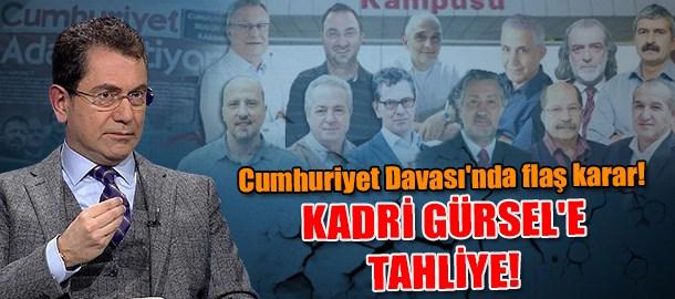 Cumhuriyet Davası'nda flaş karar! Yazar Kadri Gürsel'e tahliye!