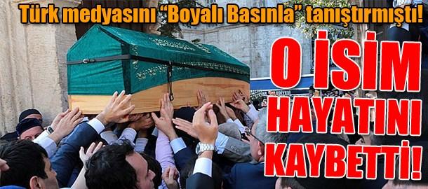 """Türk medyasını """"Boyalı Basınla"""" tanıştırmıştı! O isim hayatını kaybetti!"""