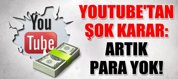 YouTube'tan şok karar: Artık para yok!