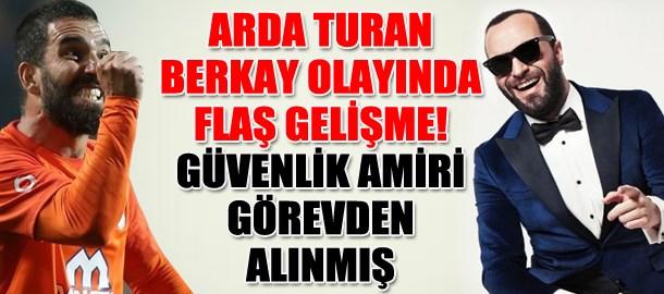 Arda Turan-Berkay olayında flaş gelişme! Güvenlik amiri görevden alınmış