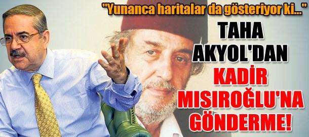 Taha Akyol'dan Kadir Mısıroğlu'na gönderme!