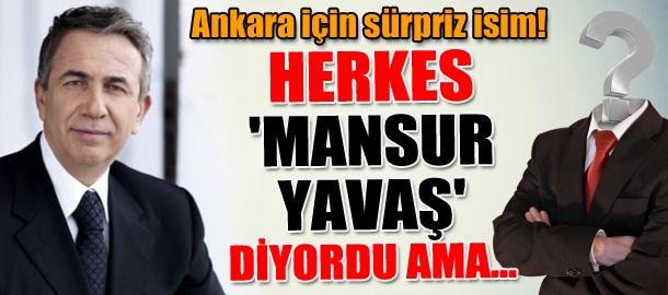 Ankara için sürpriz isim! Herkes 'Mansur Yavaş' diyordu ama...
