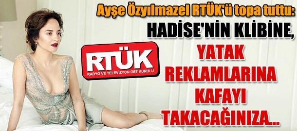 Ayşe Özyılmazel RTÜK'ü topa tuttu: Hadise'nin klibine, yatak reklamlarına kafayı takacağınıza...