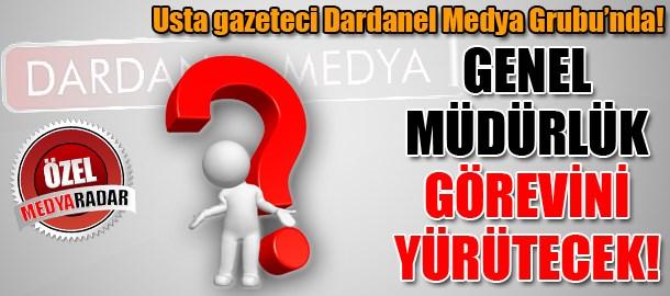 Usta gazeteci Dardanel Medya Grubu'nda! Genel Müdürlük görevini yürütecek! (Medyaradar/Özel)