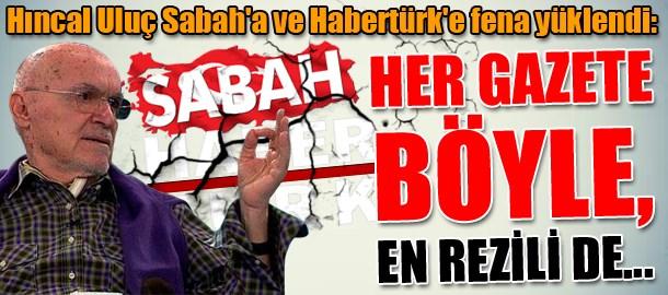 Hıncal Uluç Sabah'a ve Habertürk'e fena yüklendi: Her gazete böyle, en rezili de...