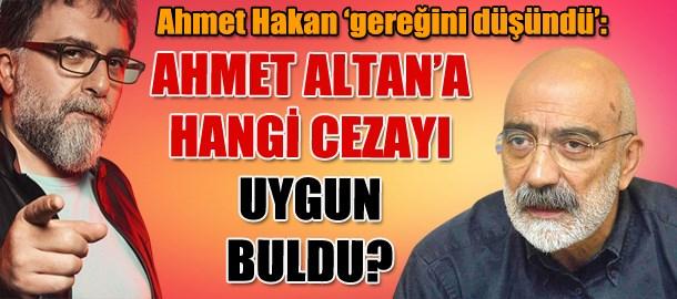Ahmet Hakan 'gereğini düşündü': Ahmet Altan'a hangi cezayı uygun buldu?