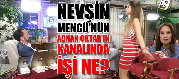 Nevşin Mengü'nün Adnan Oktar'ın kanalında işi ne?