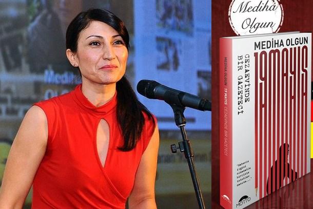 """Mediha Olgun'dan ezberbozan kitap: """"19 Mayıs; Cezaevinde bir gazeteci"""""""