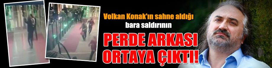 Volkan Konak'ın sahne aldığı bara saldırının perde arkası ortaya çıktı!