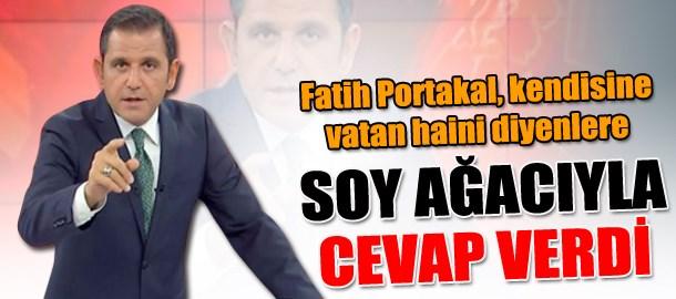 Fatih Portakal, kendisine vatan haini diyenlere soy ağacıyla cevap verdi