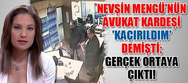 Nevşin Mengü'nün avukat kardeşi 'kaçırıldım' demişti; Gerçek ortaya çıktı!