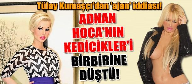 Adnan Hoca'nın Kedicikler'i birbirine düştü! Tülay Kumaşçı'dan 'ajan' iddiası!
