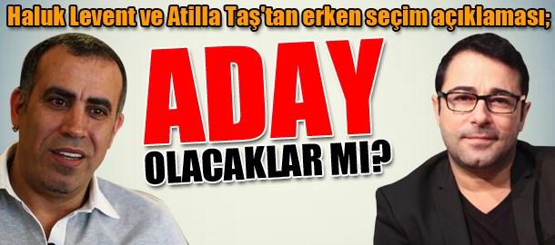 Haluk Levent ve Atilla Taş'tan erken seçim açıklaması; Aday olacaklar mı?