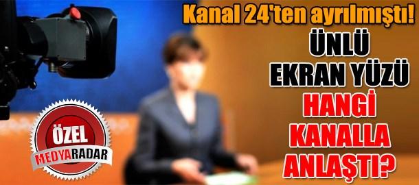 Kanal 24'ten ayrılmıştı! Ünlü ekran yüzü hangi kanalla anlaştı? (Medyaradar/Özel)