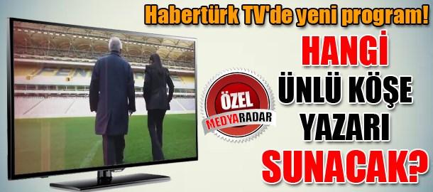 Habertürk TV'de yeni program! Hangi ünlü köşe yazarı sunacak? (Medyaradar/Özel)