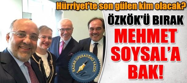 Ertuğrul Özkök'ü bırak Mehmet Soysal'a bak! Hürriyet'te son gülen kim olacak?