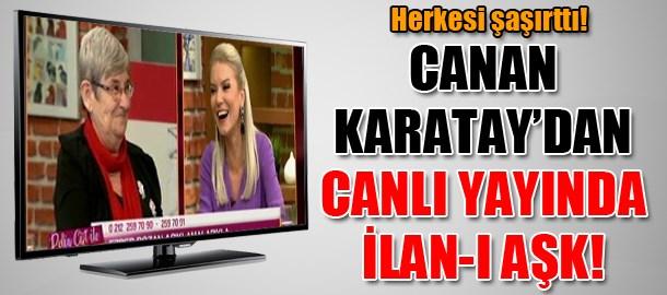 Herkesi şaşırttı! Canan Karatay'dan canlı yayında ilan-ı aşk!