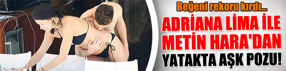 Adriana Lima ile Metin Hara'dan yatakta aşk pozu!