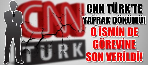 CNN Türk'te yaprak dökümü! O ismin de görevine son verildi!