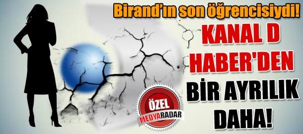Kanal D Haber'den bir ayrılık daha! Birand'ın son öğrencisiydi! (Medyaradar/Özel)