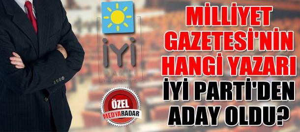 Milliyet Gazetesi'nin hangi yazarı İYİ Parti'den aday oldu? (Medyaradar/Özel)