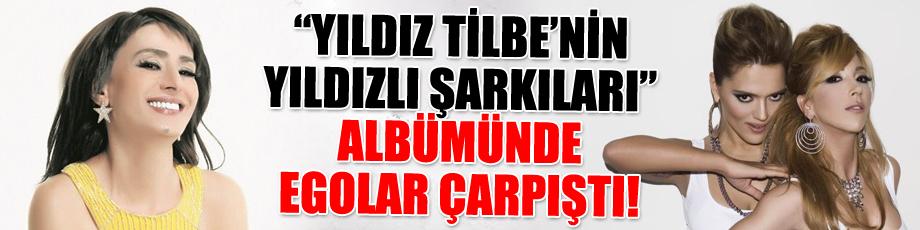 """""""Yıldız Tilbe'nin Yıldızlı Şarkıları"""" albümünde egolar çarpıştı!"""