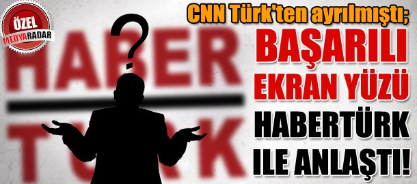 CNN Türk'ten ayrılmıştı; başarılı ekran yüzü Habertürk ile anlaştı! (Medyaradar/Özel)