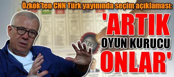 Ertuğrul Özkök'ten CNN Türk canlı yayınında dikkat çeken seçim açıklaması: 'Artık oyun kurucu onlar'