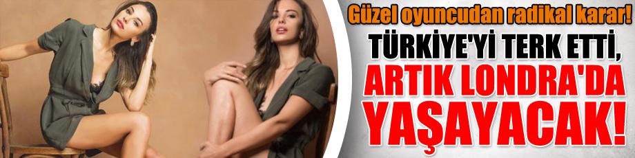 Güzel oyuncudan radikal karar! Türkiye'yi terk etti, artık Londra'da yaşayacak!