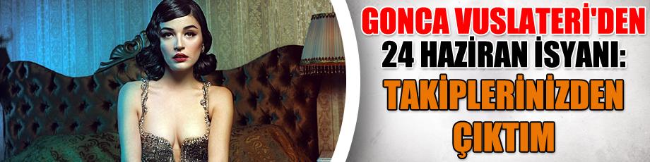 Gonca Vuslateri'den 24 Haziran isyanı: Takiplerinizden çıktım