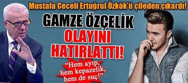 Mustafa Ceceli Ertuğrul Özkök'ü çileden çıkardı! Gamze Özçelik olayını hatırlattı!