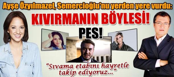 Ayşe Özyılmazel, Cengiz Semercioğlu'nu yerden yere vurdu: Kıvırmanın böylesi! Pes!
